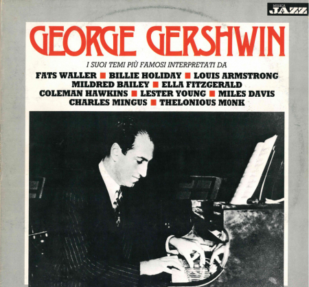 George Gershwin : i suoi temi più famosi / interpretati da F. Waller; B. Holiday; L. Armstrong; M. Bailey; E. Fitzgerald; C. Hawkins; L. Young; M. Davis; C. Mingus; T. Monk